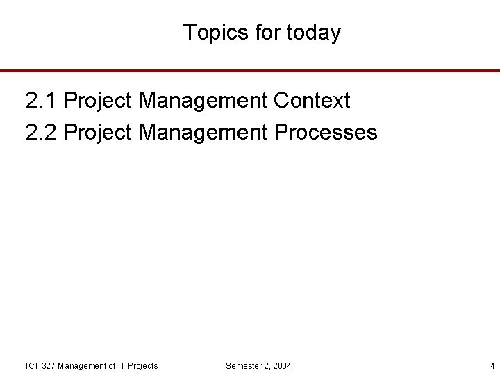 Topics for today 2. 1 Project Management Context 2. 2 Project Management Processes ICT