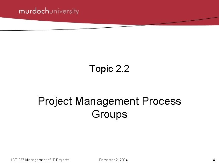 Topic 2. 2 Project Management Process Groups ICT 327 Management of IT Projects Semester