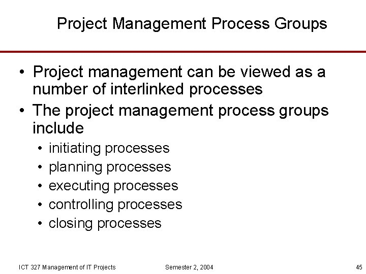 Project Management Process Groups • Project management can be viewed as a number of