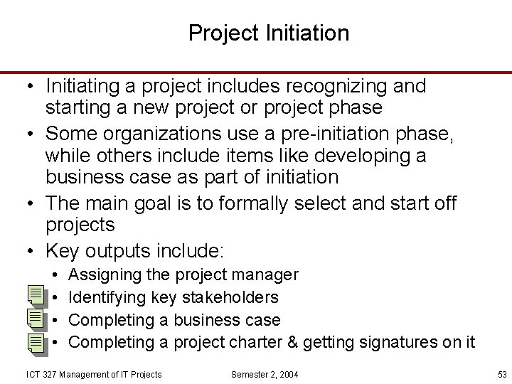 Project Initiation • Initiating a project includes recognizing and starting a new project or