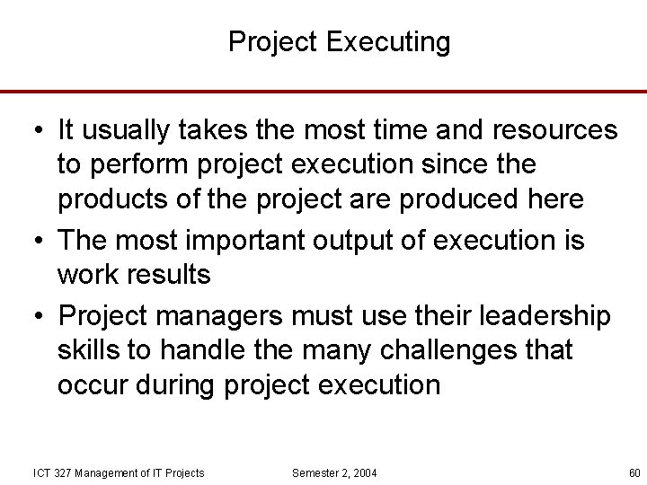 Project Executing • It usually takes the most time and resources to perform project
