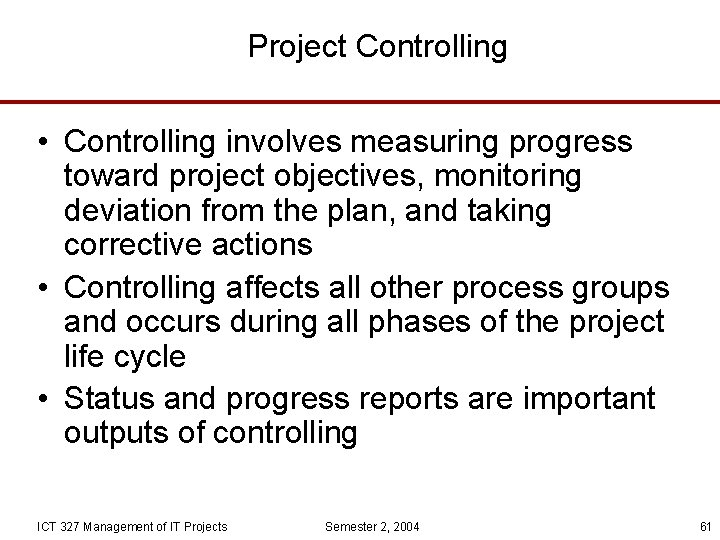 Project Controlling • Controlling involves measuring progress toward project objectives, monitoring deviation from the