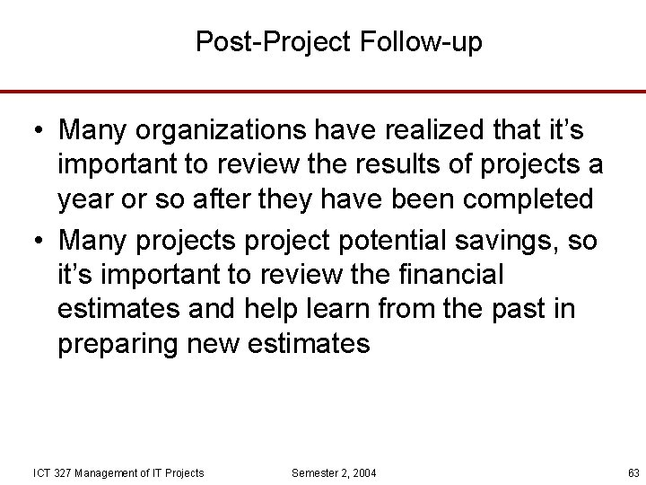 Post-Project Follow-up • Many organizations have realized that it's important to review the results
