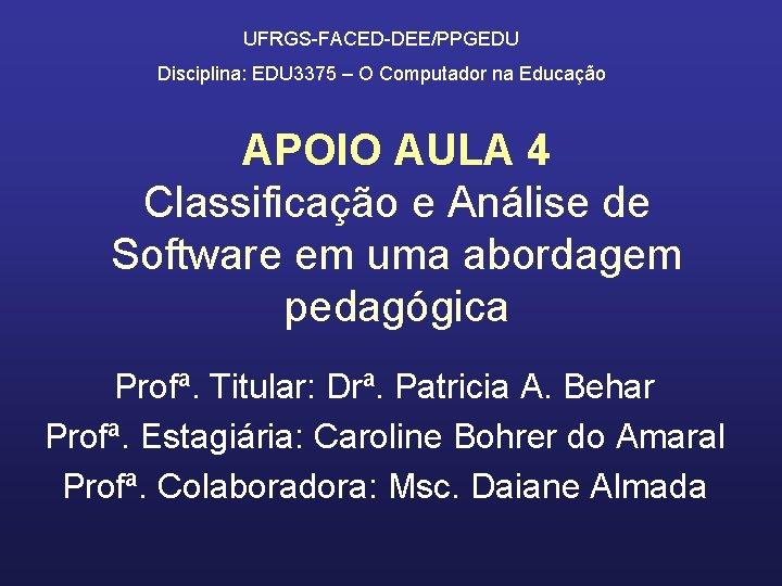 UFRGS-FACED-DEE/PPGEDU Disciplina: EDU 3375 – O Computador na Educação APOIO AULA 4 Classificação e