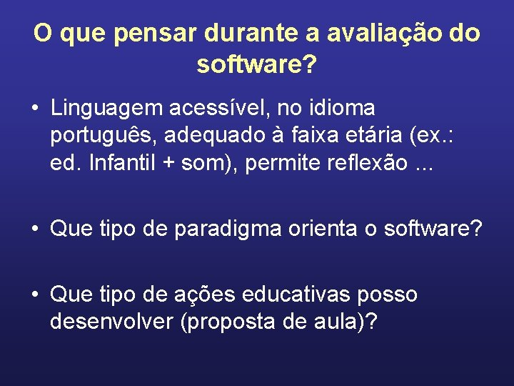 O que pensar durante a avaliação do software? • Linguagem acessível, no idioma português,
