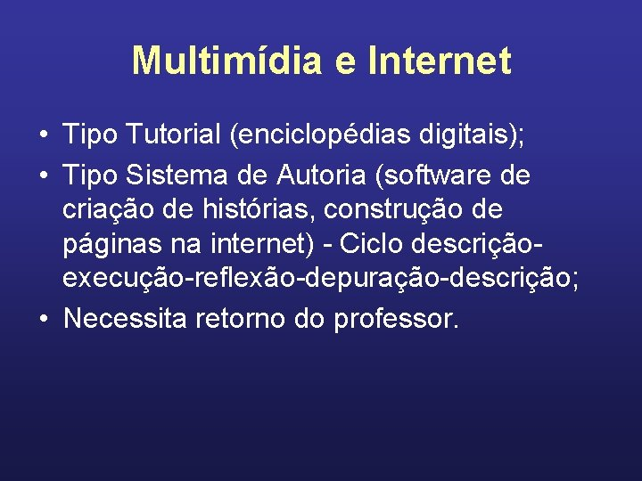 Multimídia e Internet • Tipo Tutorial (enciclopédias digitais); • Tipo Sistema de Autoria (software