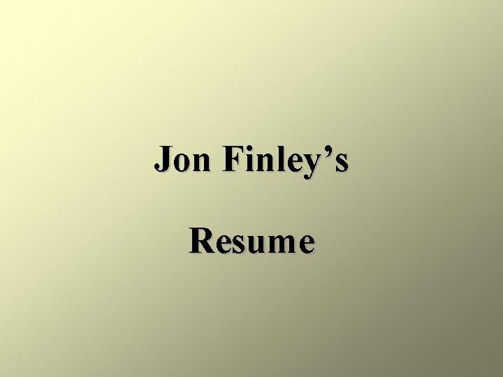 Jon Finley's Resume