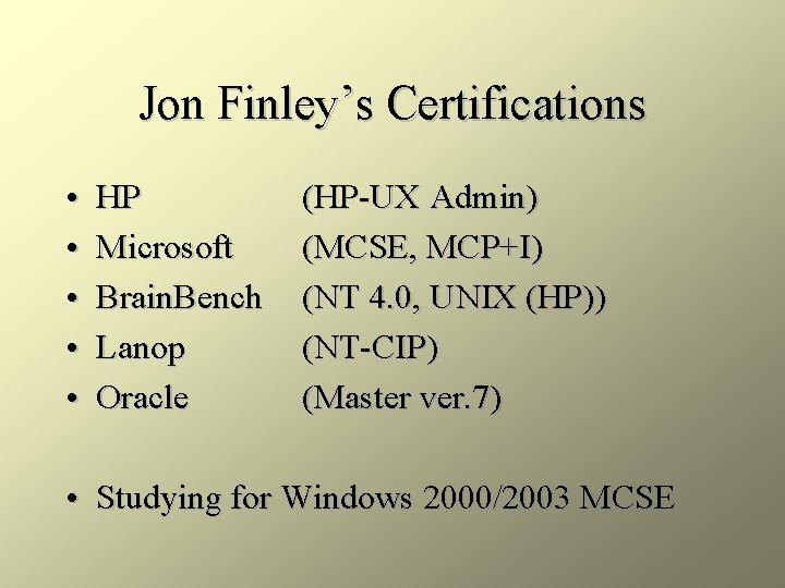 Jon Finley's Certifications • • • HP Microsoft Brain. Bench Lanop Oracle (HP-UX Admin)