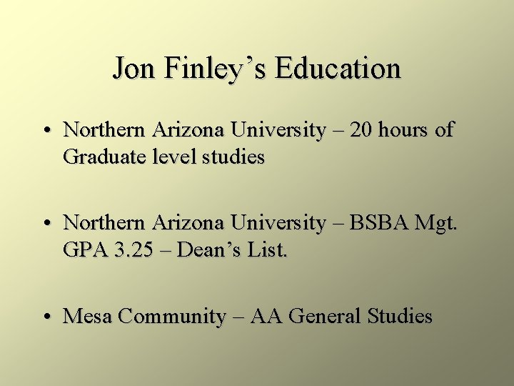 Jon Finley's Education • Northern Arizona University – 20 hours of Graduate level studies