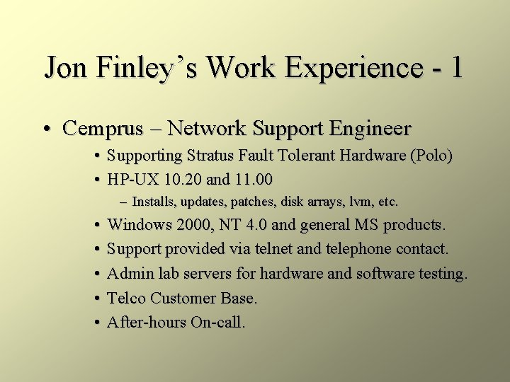 Jon Finley's Work Experience - 1 • Cemprus – Network Support Engineer • Supporting