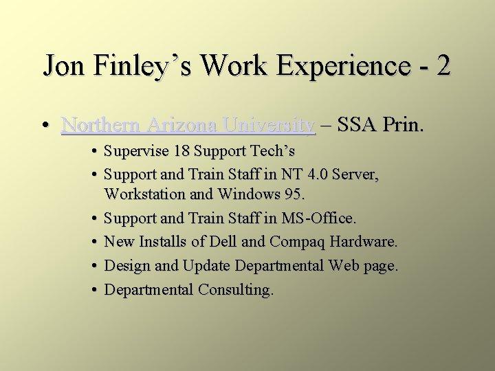 Jon Finley's Work Experience - 2 • Northern Arizona University – SSA Prin. •