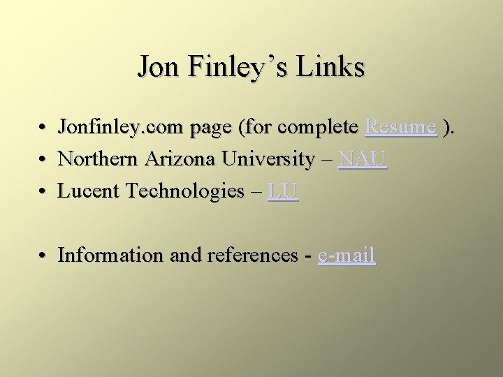 Jon Finley's Links • Jonfinley. com page (for complete Resume ). • Northern Arizona