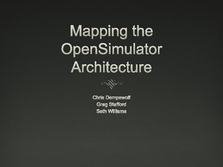 Mapping the Open. Simulator Architecture Chris Dempewolf Greg Stafford Seth Williams
