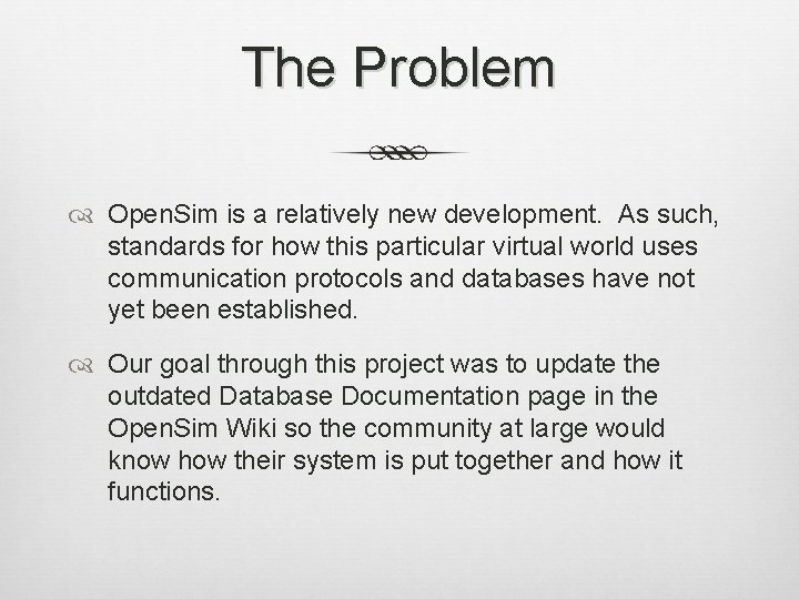 The Problem Open. Sim is a relatively new development. As such, standards for how