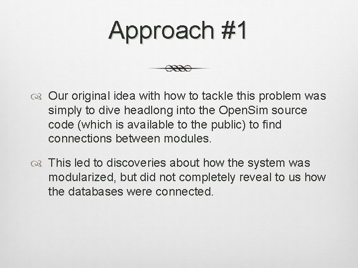 Approach #1 Our original idea with how to tackle this problem was simply to