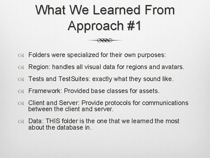 What We Learned From Approach #1 Folders were specialized for their own purposes: Region: