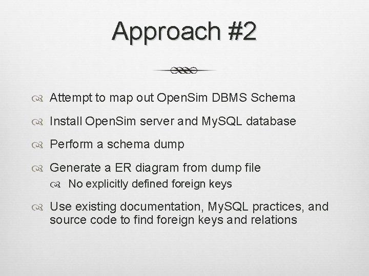 Approach #2 Attempt to map out Open. Sim DBMS Schema Install Open. Sim server