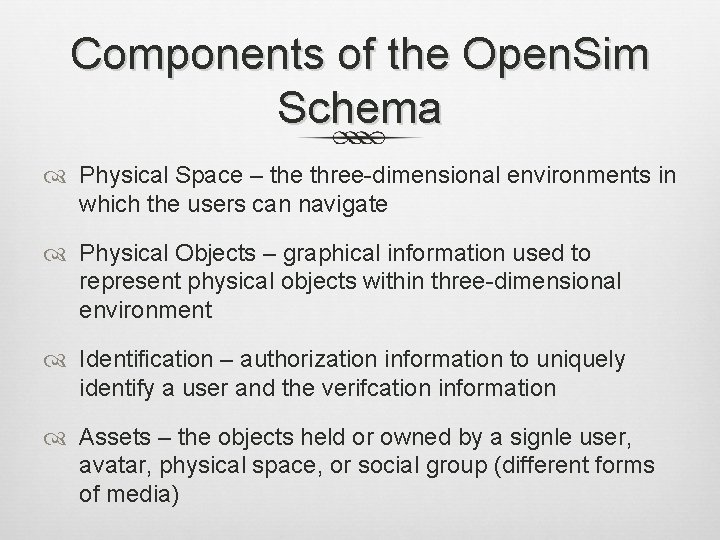 Components of the Open. Sim Schema Physical Space – the three-dimensional environments in which