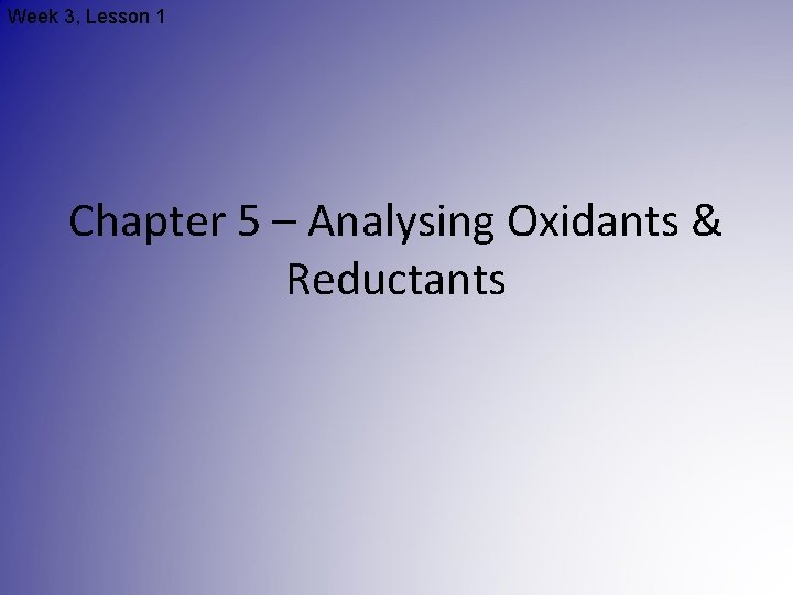 Week 3, Lesson 1 Chapter 5 – Analysing Oxidants & Reductants