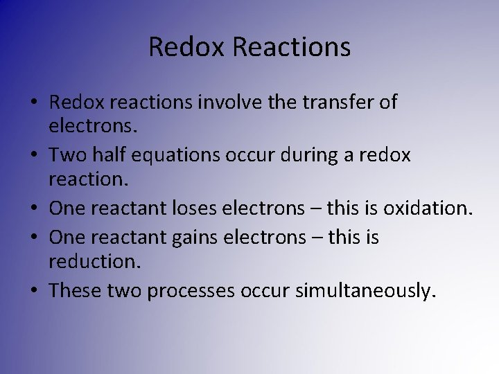 Redox Reactions • Redox reactions involve the transfer of electrons. • Two half equations