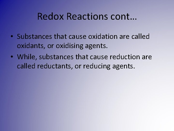 Redox Reactions cont… • Substances that cause oxidation are called oxidants, or oxidising agents.
