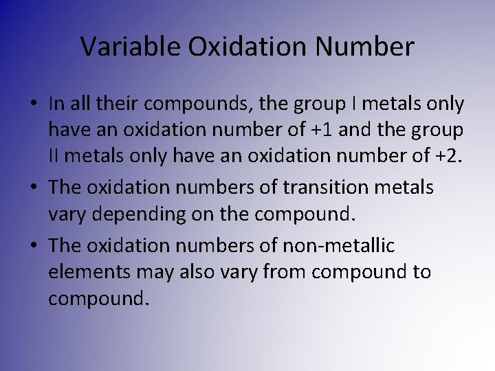 Variable Oxidation Number • In all their compounds, the group I metals only have