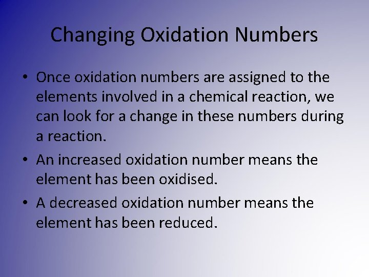 Changing Oxidation Numbers • Once oxidation numbers are assigned to the elements involved in