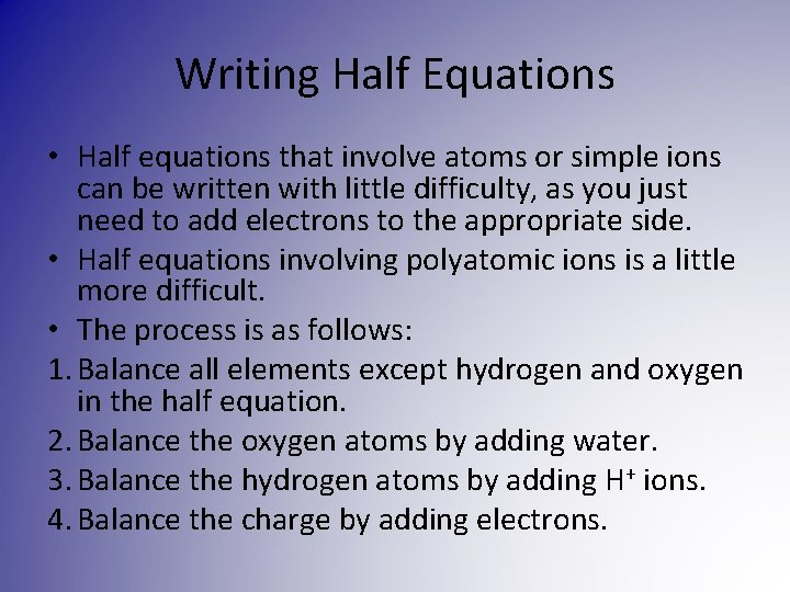 Writing Half Equations • Half equations that involve atoms or simple ions can be