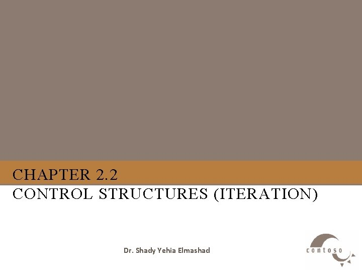 CHAPTER 2. 2 CONTROL STRUCTURES (ITERATION) Dr. Shady Yehia Elmashad