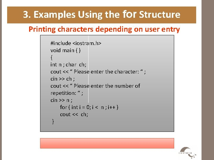 3. Examples Using the for Structure Printing characters depending on user entry #include <iostram.