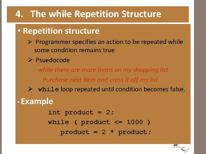4. The while Repetition Structure • Repetition structure Ø Programmer specifies an action to