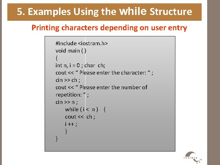 5. Examples Using the while Structure Printing characters depending on user entry #include <iostram.