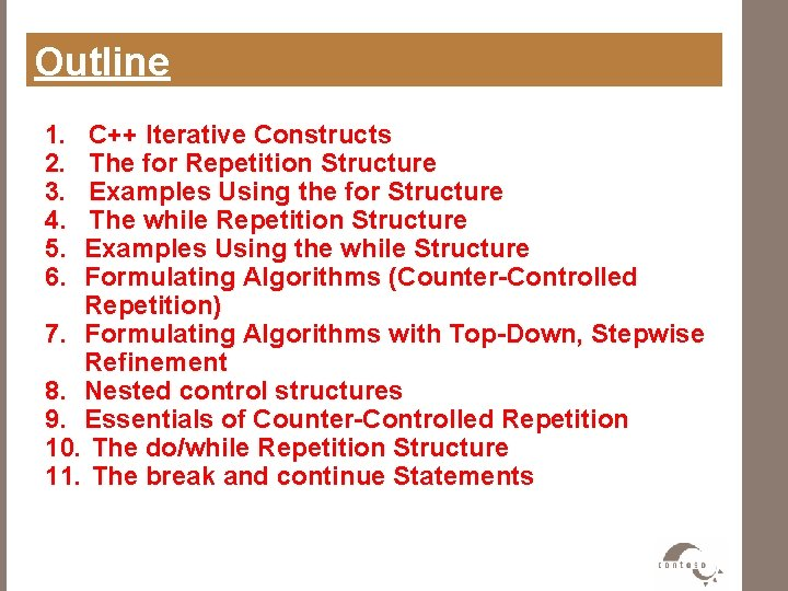 Outline 1. 2. 3. 4. 5. 6. C++ Iterative Constructs The for Repetition Structure