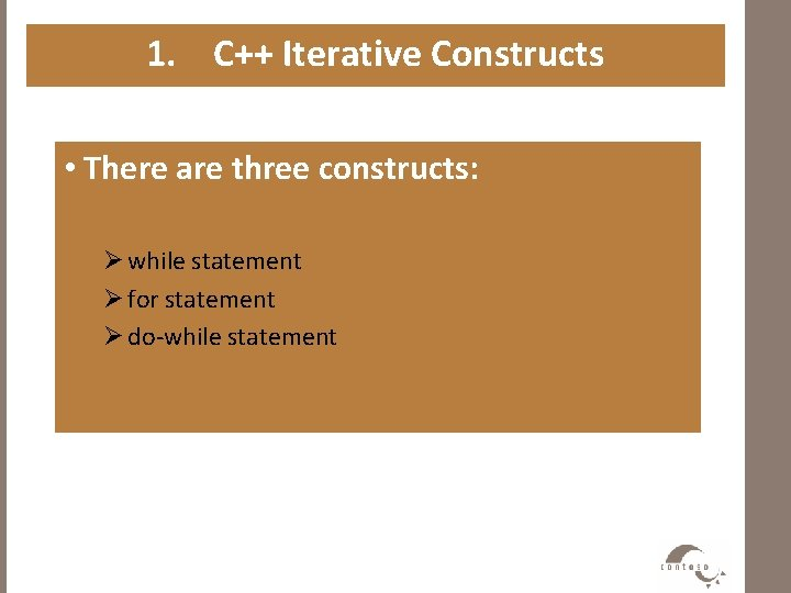 1. C++ Iterative Constructs • There are three constructs: Ø while statement Ø for