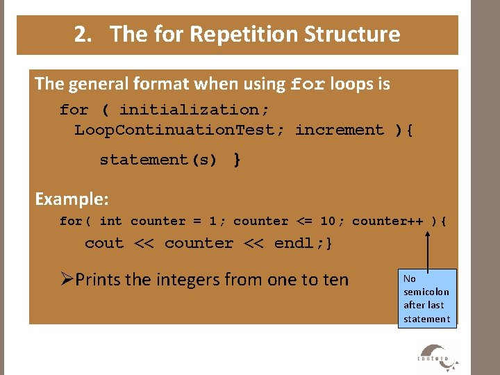 2. The for Repetition Structure The general format when using for loops is for