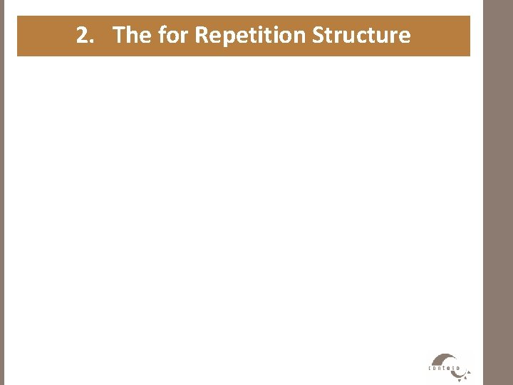 2. The for Repetition Structure • Syntax for (For. Init ; For. Expression; Post.