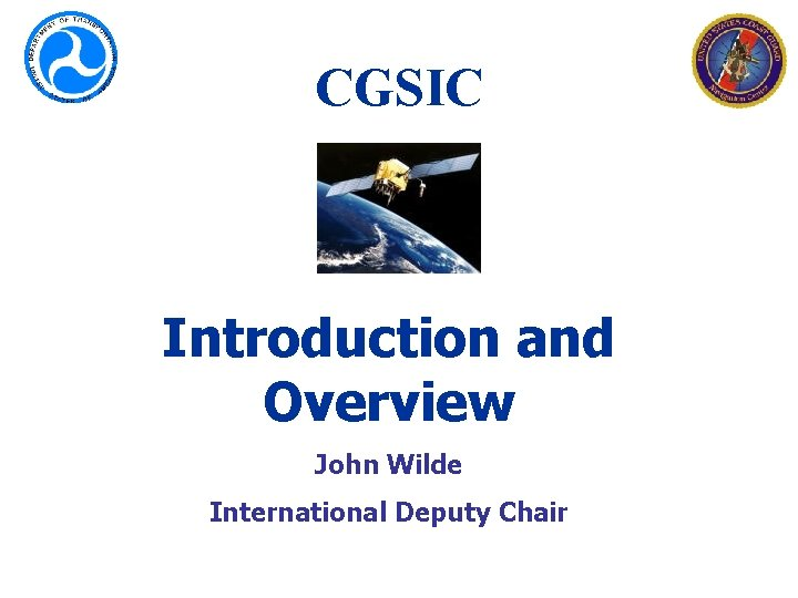CGSIC Introduction and Overview John Wilde International Deputy Chair