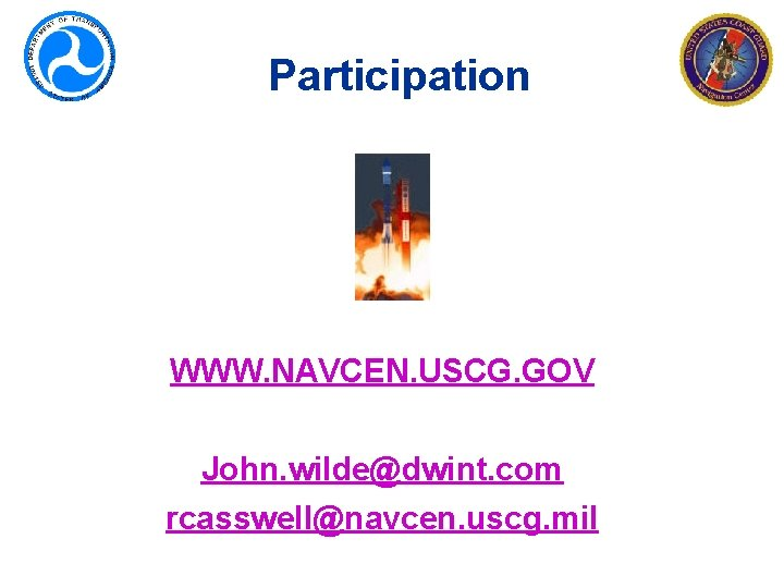 Participation WWW. NAVCEN. USCG. GOV John. wilde@dwint. com rcasswell@navcen. uscg. mil