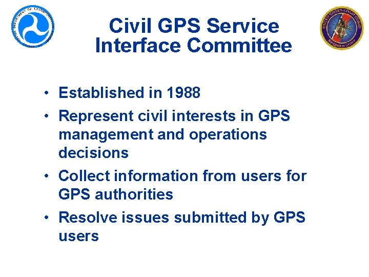 Civil GPS Service Interface Committee • Established in 1988 • Represent civil interests in