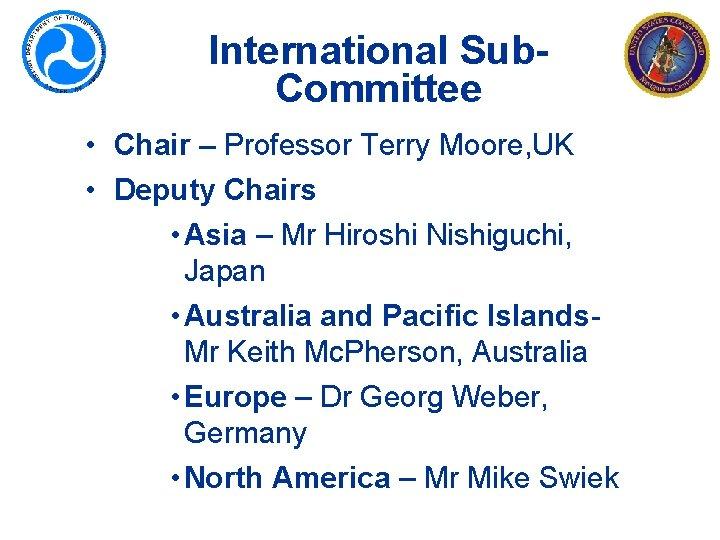 International Sub. Committee • Chair – Professor Terry Moore, UK • Deputy Chairs •