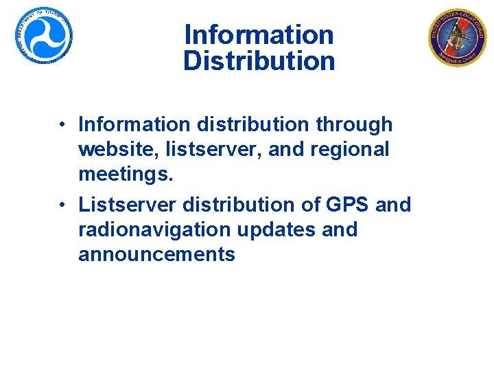 Information Distribution • Information distribution through website, listserver, and regional meetings. • Listserver distribution