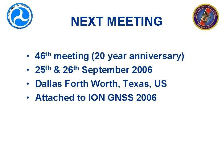 NEXT MEETING • • 46 th meeting (20 year anniversary) 25 th & 26