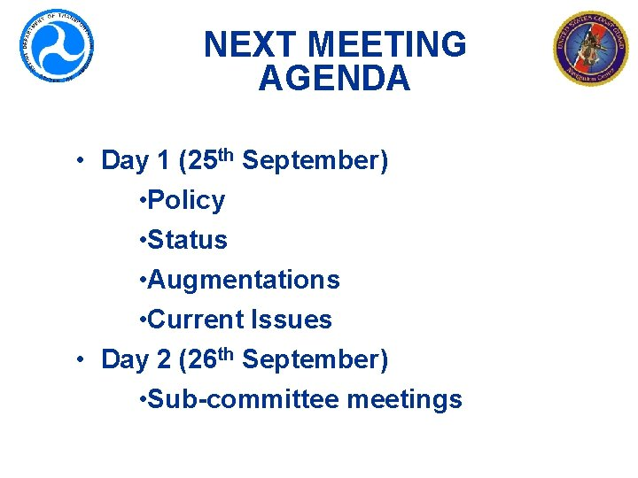 NEXT MEETING AGENDA • Day 1 (25 th September) • Policy • Status •