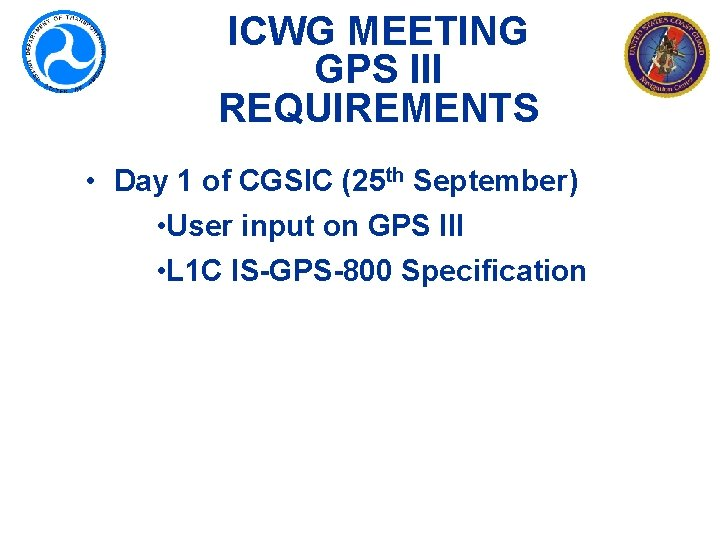 ICWG MEETING GPS III REQUIREMENTS • Day 1 of CGSIC (25 th September) •