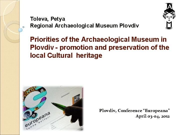 Toleva, Petya Regional Archaeological Museum Plovdiv Priorities of the Archaeological Museum in Plovdiv -