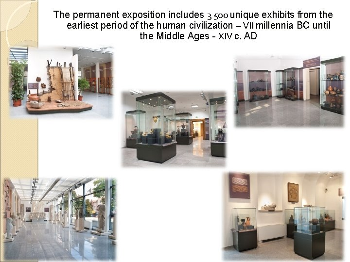 The permanent exposition includes 3 500 unique exhibits from the earliest period of the