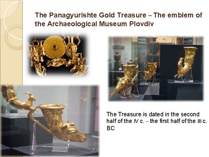 The Panagyurishte Gold Treasure – The emblem of the Archaeological Museum Plovdiv The Treasure