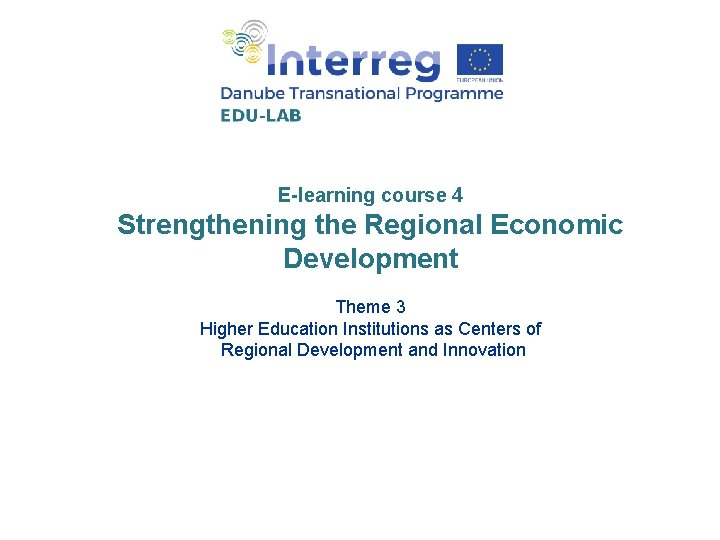 E-learning course 4 Strengthening the Regional Economic Development Theme 3 Higher Education Institutions as