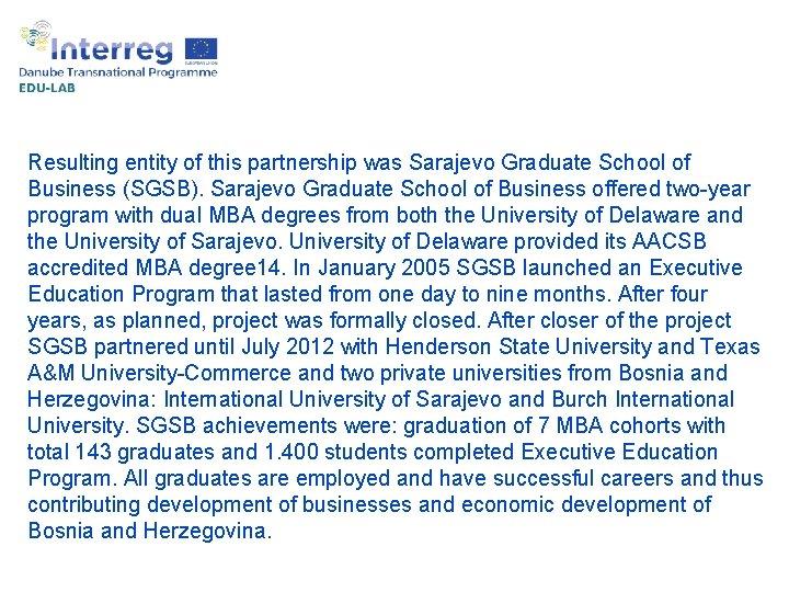 Resulting entity of this partnership was Sarajevo Graduate School of Business (SGSB). Sarajevo Graduate
