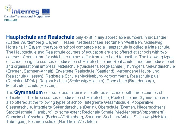 Hauptschule and Realschule only exist in any appreciable numbers in six Länder (Baden-Württemberg, Bayern,